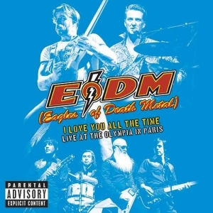 Eagles Of Death Metal - I Love You All The Time: Live At The Olympia Paris (2CD)