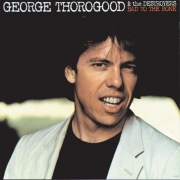 George Thorogood & The Destroyers - Bad To The Bone (LP)