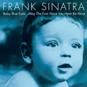 Frank Sinatra - Baby Blue Eyes ... May The First Voice You Hear Be Mine (2LP)