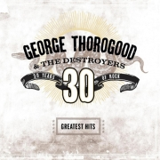George Thorogood & The Destroyers - Greatest Hits: 30 Years Of Rock (2LP)